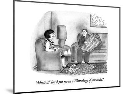 """""""Admit it!  You'd put me in a Winnebago if you could."""" - New Yorker Cartoon-Victoria Roberts-Mounted Premium Giclee Print"""