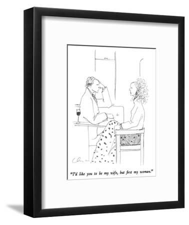 """""""I'd like you to be my wife, but first my woman."""" - New Yorker Cartoon-Richard Cline-Framed Premium Giclee Print"""