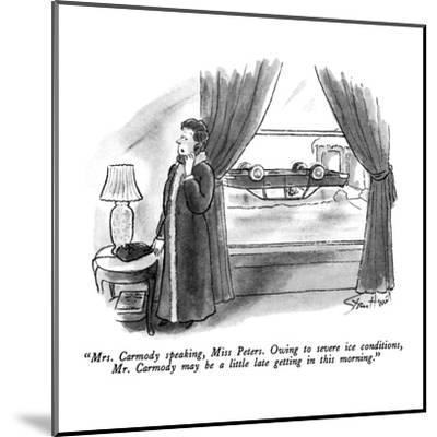 """""""Mrs. Carmody speaking, Miss Peters.  Owing to severe ice conditions, Mr. ?"""" - New Yorker Cartoon-Stan Hunt-Mounted Premium Giclee Print"""