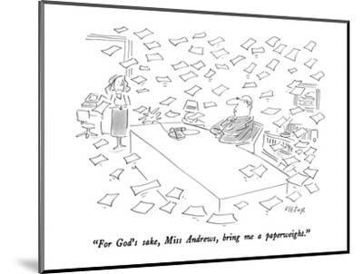 """""""For God's sake, Miss Andrews, bring me a paperweight."""" - New Yorker Cartoon-Dean Vietor-Mounted Premium Giclee Print"""