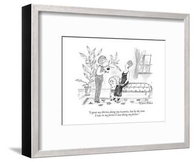 """I spent my thirties doing my twenties, but by the time I was in my fortie?"" - New Yorker Cartoon-Victoria Roberts-Framed Premium Giclee Print"