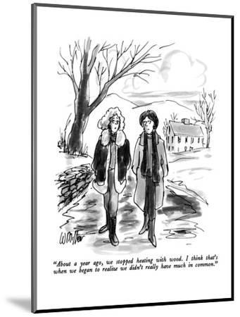 """""""About a year ago, we stopped heating with wood.  I think that's when we b?"""" - New Yorker Cartoon-Warren Miller-Mounted Premium Giclee Print"""