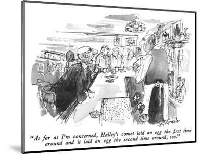"""""""As far as I'm concerned, Halley's comet laid an egg the first time around…"""" - New Yorker Cartoon-Joseph Mirachi-Mounted Premium Giclee Print"""