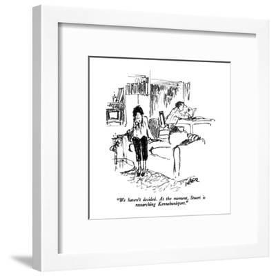 """We haven't decided.  At the moment, Stuart is researching Kennebunkport."" - New Yorker Cartoon-Robert Weber-Framed Premium Giclee Print"