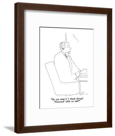 """Do you mind if I thumb through 'Newsweek' while we talk?"" - New Yorker Cartoon-Richard Cline-Framed Premium Giclee Print"