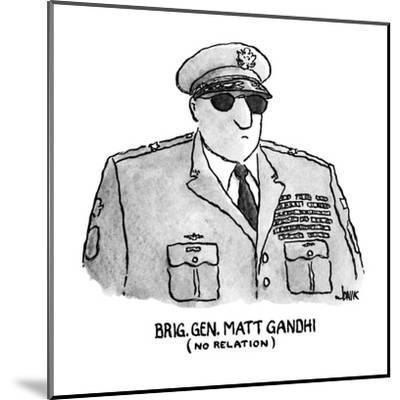 Brig. Gen. Matt Gandhi - New Yorker Cartoon-John Jonik-Mounted Premium Giclee Print