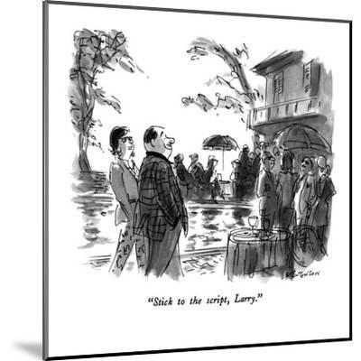 """Stick to the script, Larry."" - New Yorker Cartoon-James Stevenson-Mounted Premium Giclee Print"