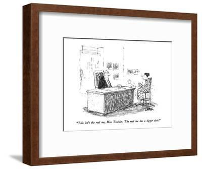 """""""This isn't the real me, Miss Tischler.  The real me has a bigger desk."""" - New Yorker Cartoon-Robert Weber-Framed Premium Giclee Print"""