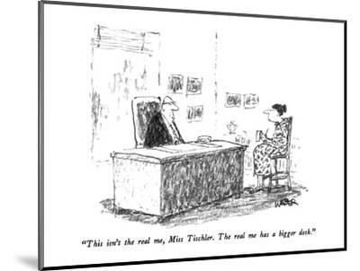 """""""This isn't the real me, Miss Tischler.  The real me has a bigger desk."""" - New Yorker Cartoon-Robert Weber-Mounted Premium Giclee Print"""