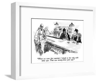 """""""When we were first married, I drank to her only with mine eyes.  That was…"""" - New Yorker Cartoon-Joseph Mirachi-Framed Premium Giclee Print"""