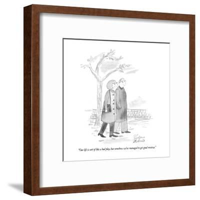 """Our life is sort of like a bad play, but somehow we've managed to get goo?"" - New Yorker Cartoon-Victoria Roberts-Framed Premium Giclee Print"