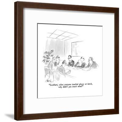 """Lockhart, when everyone touched glasses at lunch, why didn't you touch mi?"" - New Yorker Cartoon-Edward Frascino-Framed Premium Giclee Print"