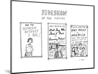 Sideshow of the future - New Yorker Cartoon-Roz Chast-Mounted Premium Giclee Print