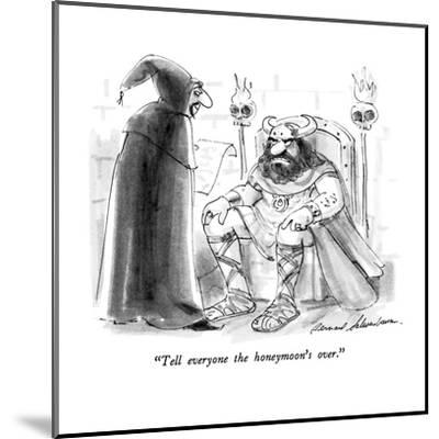 """Tell everyone the honeymoon's over."" - New Yorker Cartoon-Bernard Schoenbaum-Mounted Premium Giclee Print"
