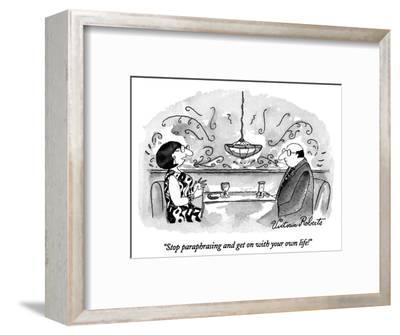 """""""Stop paraphrasing and get on with your own life!"""" - New Yorker Cartoon-Victoria Roberts-Framed Premium Giclee Print"""