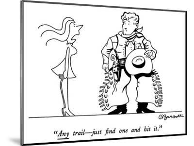 """Any trail—just find one and hit it."" - New Yorker Cartoon-Charles Barsotti-Mounted Premium Giclee Print"