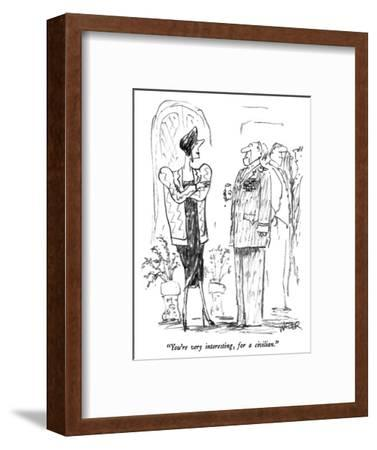 """You're very interesting, for a civilian."" - New Yorker Cartoon-Robert Weber-Framed Premium Giclee Print"
