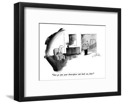 """Just go put your three-piece suit back on, dear."" - New Yorker Cartoon-W.B. Park-Framed Premium Giclee Print"
