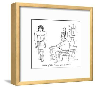 """First of all, I want you to relax."" - New Yorker Cartoon-Al Ross-Framed Premium Giclee Print"