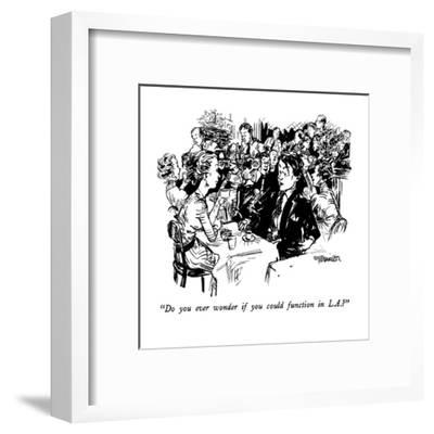 """""""Do you ever wonder if you could function in L.A.?"""" - New Yorker Cartoon-William Hamilton-Framed Premium Giclee Print"""