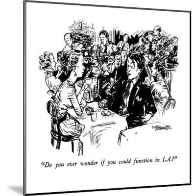 """""""Do you ever wonder if you could function in L.A.?"""" - New Yorker Cartoon-William Hamilton-Mounted Premium Giclee Print"""