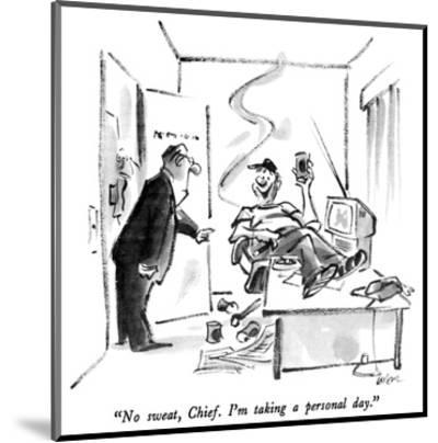 """No sweat, Chief.  I'm taking a personal day."" - New Yorker Cartoon-Lee Lorenz-Mounted Premium Giclee Print"