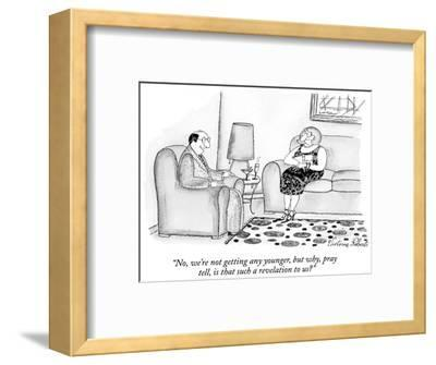 """""""No, we're not getting any younger, but why, pray tell, is that such a rev…"""" - New Yorker Cartoon-Victoria Roberts-Framed Premium Giclee Print"""