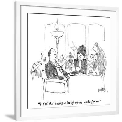 """I find that having a lot of money works for me."" - New Yorker Cartoon-Robert Weber-Framed Premium Giclee Print"