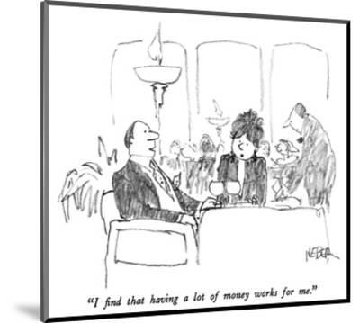 """""""I find that having a lot of money works for me."""" - New Yorker Cartoon-Robert Weber-Mounted Premium Giclee Print"""