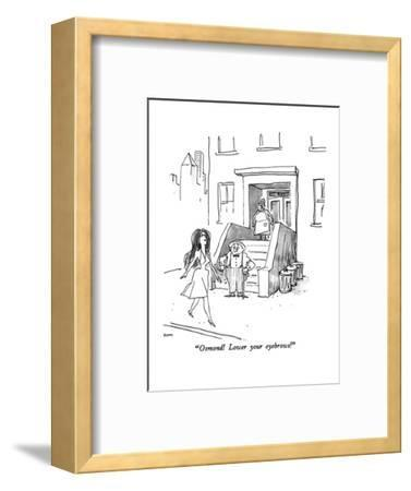 """Osmond!  Lower your eyebrows!"" - New Yorker Cartoon-George Booth-Framed Premium Giclee Print"