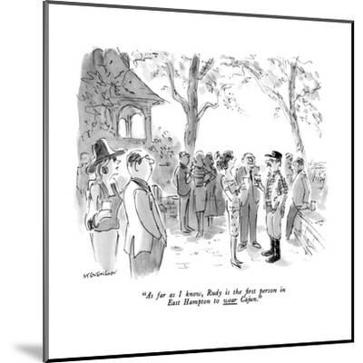 """""""As far as I know, Rudy is the first person in East Hampton to wear Cajun.?"""" - New Yorker Cartoon-James Stevenson-Mounted Premium Giclee Print"""