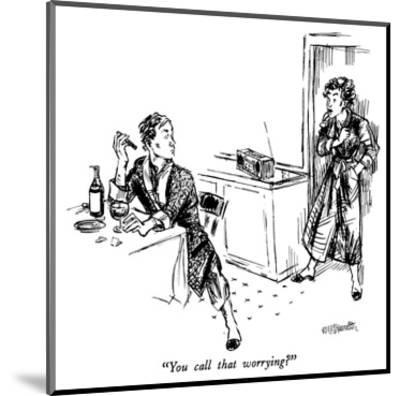 """""""You call that worrying?"""" - New Yorker Cartoon-William Hamilton-Mounted Premium Giclee Print"""