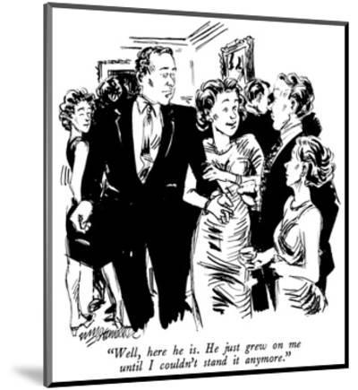 """""""Well, here he is.  He just grew on me until I couldn't stand it anymore."""" - New Yorker Cartoon-William Hamilton-Mounted Premium Giclee Print"""