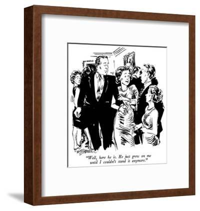 """""""Well, here he is.  He just grew on me until I couldn't stand it anymore."""" - New Yorker Cartoon-William Hamilton-Framed Premium Giclee Print"""