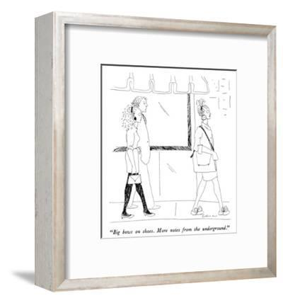 """""""Big bows on shoes.  More notes from the underground."""" - New Yorker Cartoon-Richard Cline-Framed Premium Giclee Print"""