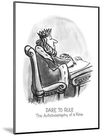 Dare To Rule: The Autobiography of a King - New Yorker Cartoon-Warren Miller-Mounted Premium Giclee Print