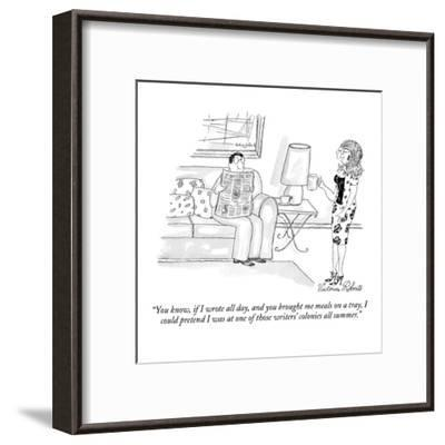 """""""You know, if I wrote all day, and you brought me meals on a tray, I could?"""" - New Yorker Cartoon-Victoria Roberts-Framed Premium Giclee Print"""