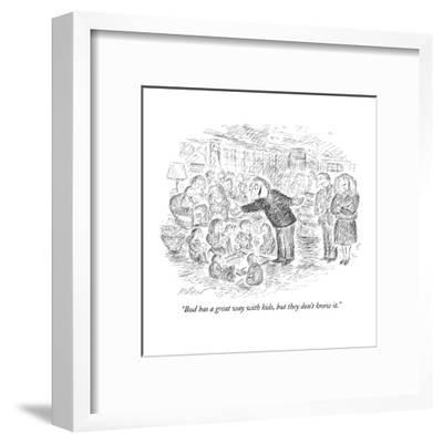 """""""Bud has a great way with kids, but they don't know it."""" - New Yorker Cartoon-Edward Koren-Framed Premium Giclee Print"""
