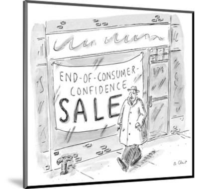 Man walks by storefront with large sign that reads, 'End-Of-Consumer-Confi… - New Yorker Cartoon-Roz Chast-Mounted Premium Giclee Print