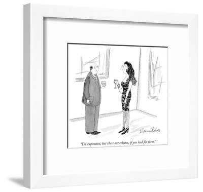 """""""I'm expensive, but there are rebates, if you look for them."""" - New Yorker Cartoon-Victoria Roberts-Framed Premium Giclee Print"""
