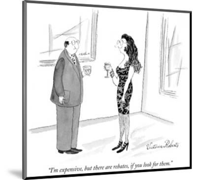"""""""I'm expensive, but there are rebates, if you look for them."""" - New Yorker Cartoon-Victoria Roberts-Mounted Premium Giclee Print"""