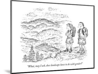 """""""What, may I ask, does landscape have to do with gender?"""" - New Yorker Cartoon-Edward Koren-Mounted Premium Giclee Print"""