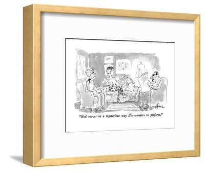 """""""God moves in a mysterious way His wonders to perform."""" - New Yorker Cartoon-Edward Frascino-Framed Premium Giclee Print"""