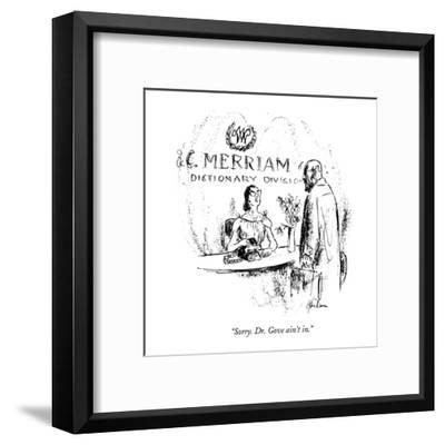 """Sorry. Dr. Gove ain't in."" - New Yorker Cartoon-Alan Dunn-Framed Premium Giclee Print"