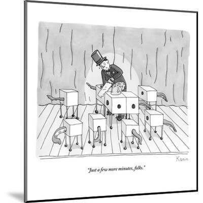 """Just a few more minutes, folks."" - New Yorker Cartoon-Zachary Kanin-Mounted Premium Giclee Print"