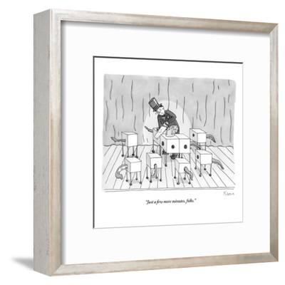 """Just a few more minutes, folks."" - New Yorker Cartoon-Zachary Kanin-Framed Premium Giclee Print"