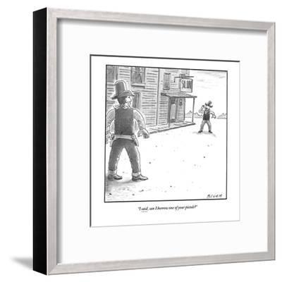 """I said, can I borrow one of your pistols?"" - New Yorker Cartoon-Harry Bliss-Framed Premium Giclee Print"