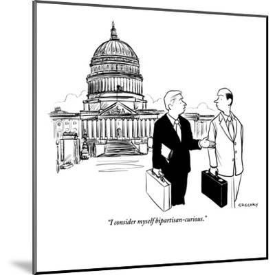 """I consider myself bipartisan-curious."" - New Yorker Cartoon-Alex Gregory-Mounted Premium Giclee Print"