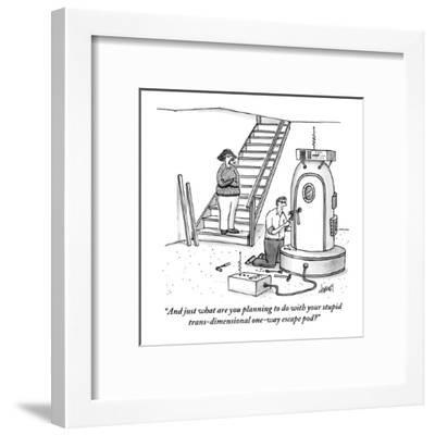 """And just what are you planning to do with your stupid trans-dimensional o?"" - New Yorker Cartoon-Tom Cheney-Framed Premium Giclee Print"