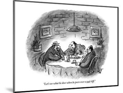 """""""Let's see what he does when he peers over a real cliff."""" - New Yorker Cartoon-Frank Cotham-Mounted Premium Giclee Print"""